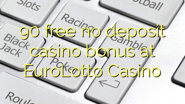 90 free no deposit casino bonus at EuroLotto Casino