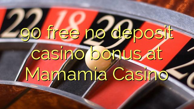 90 ngosongkeun euweuh bonus deposit kasino di Mamamia Kasino