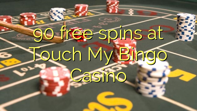 90 free spins at Touch My Bingo Casino