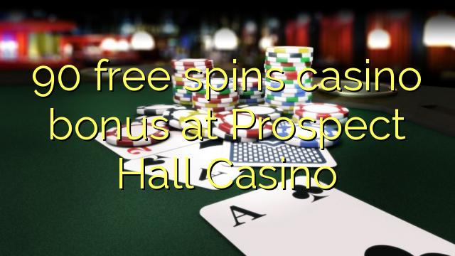 90 free spins casino bonus at Prospect Hall Casino