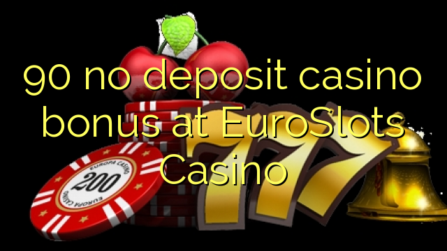 90 nie casino bonus vklad na EuroSlots kasíne