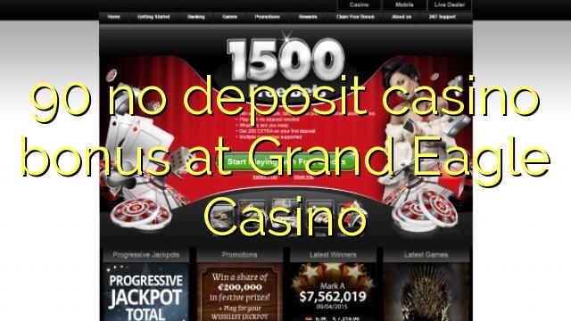 90 нь Grand Eagle Casino дээр хадгаламжийн казиногийн урамшуулал байхгүй