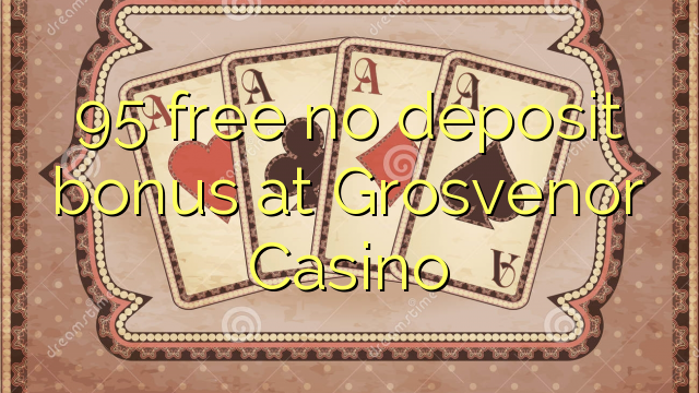 grosvenor casino no deposit code