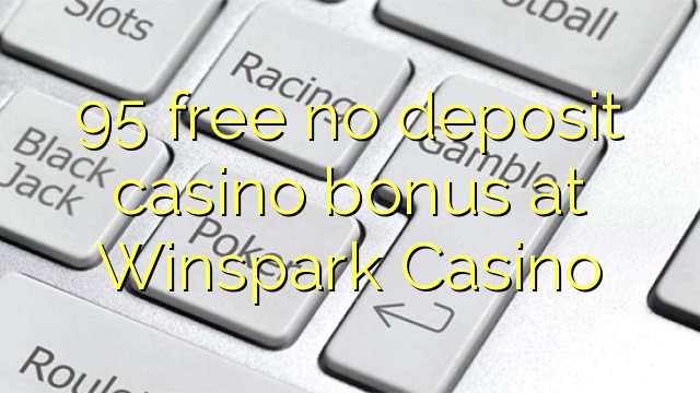 95 free no deposit casino bonus at Winspark Casino