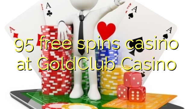 95 free spins casino at GoldClub Casino