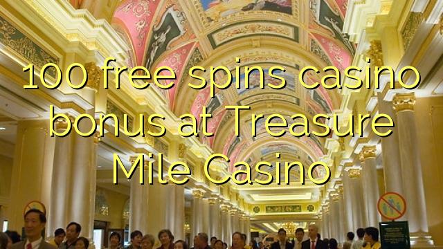 100 free spins casino bonus at Treasure Mile Casino