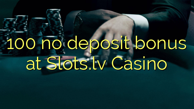 Slots.lv Casino'da 100 depozit bonusu yoxdur