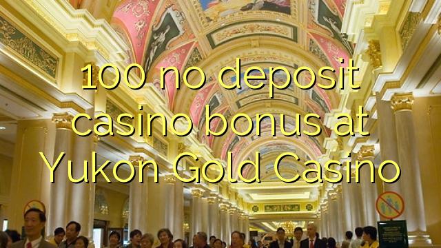 100 no deposit casino bonus at Yukon Gold Casino