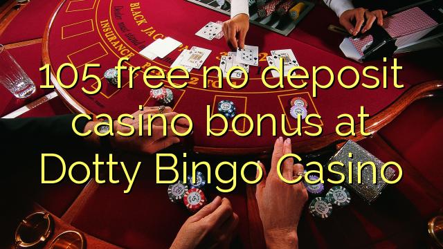 Dotty Bingo Casino heç bir depozit casino bonus pulsuz 105