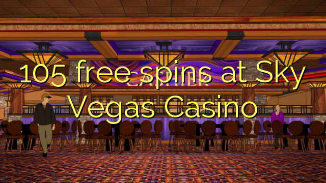 105 free spins at Sky Vegas Casino