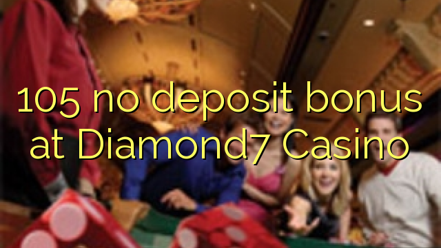 105 euweuh deposit bonus di Diamond7 Kasino