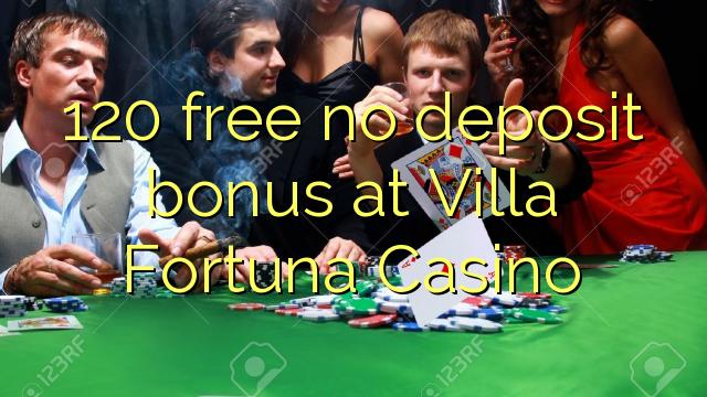 120 tasuta ei deposiidi boonus Villa Fortuna Casino