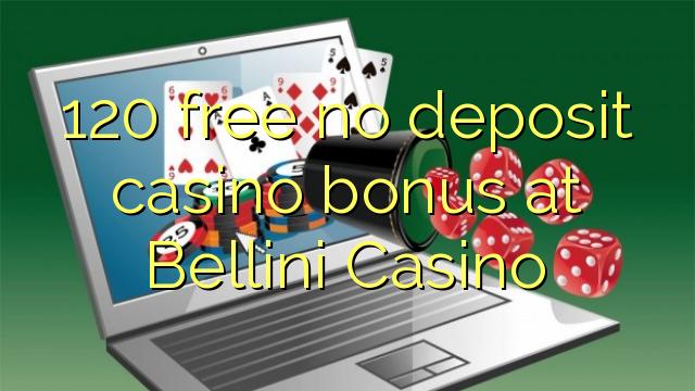 120 нест бонус амонатии казино дар Bellini Казино озод