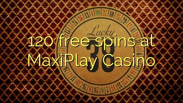 120 free spins at MaxiPlay Casino