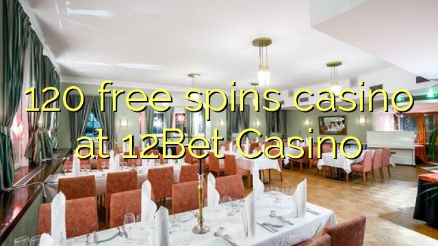 120 brezplačna igralna igralnica na Casino 12Bet
