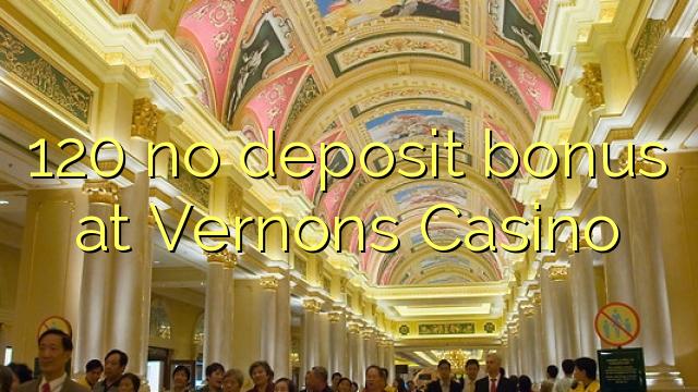 120 no deposit bonus at Vernons Casino