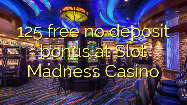 スロットマッドネスカジノで無料125デポジットボーナス
