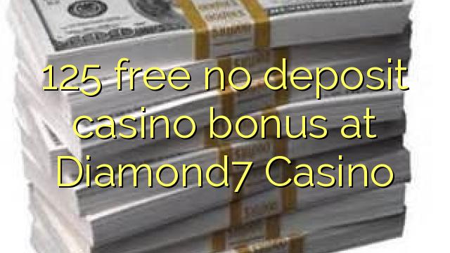 125 нест бонус амонатии казино дар Diamond7 Казино озод