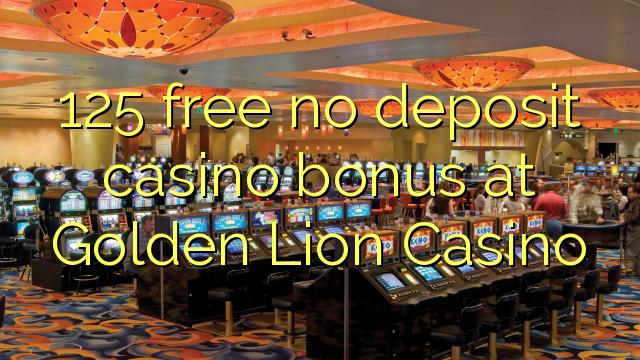 125 nu oferă niciun depozit la cazinou la Golden Lion Casino
