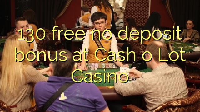 130 tasuta ei deposiidi boonus Cash o Lot Casino