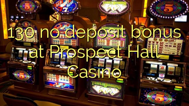130 no deposit bonus at Prospect Hall Casino