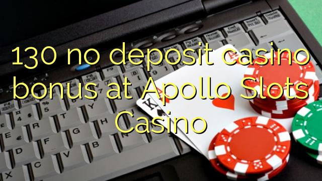130 nemá kasinový bonus na vklad v kasinu Apollo Slots