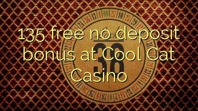 135 free no deposit bonus at Cool Cat Casino