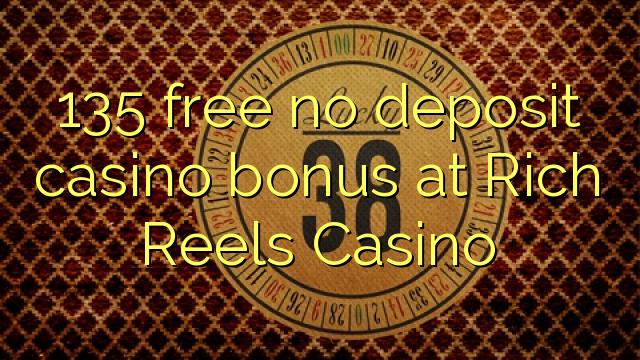 135 free no deposit casino bonus at Rich Reels Casino