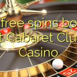 135 free spins bonus at Cabaret Club Casino