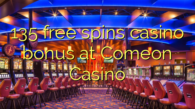 135 tasuta keerutab kasiino boonus Comeon Casino