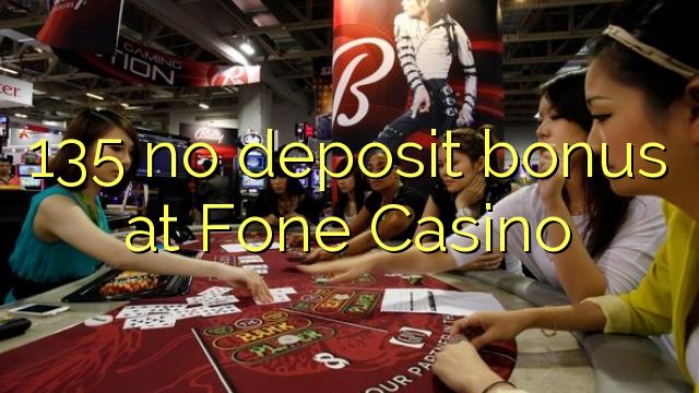 135 không có tiền đặt cọc tại Fone Casino