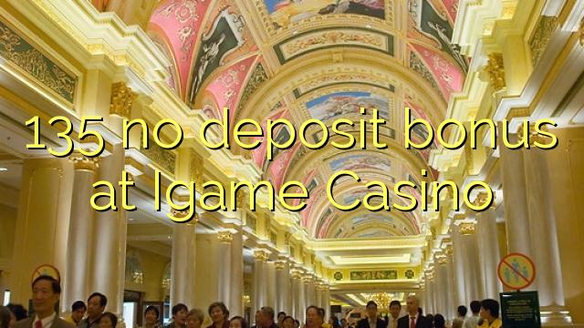 135 no deposit bonus at Igame Casino