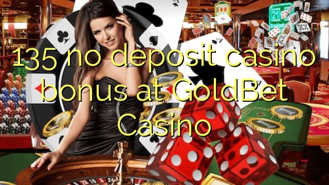 GoldBet Casino-da 135 heç bir əmanət qazanmaq bonusu