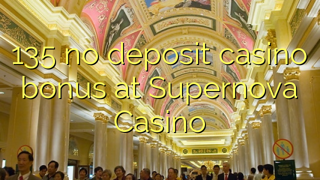 135 no deposit casino bonus at Supernova Casino