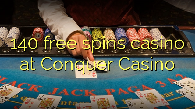 140 free spins casino at Conquer Casino