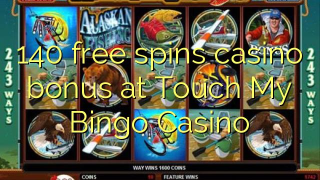 140 free spins casino bonus at Touch My Bingo Casino
