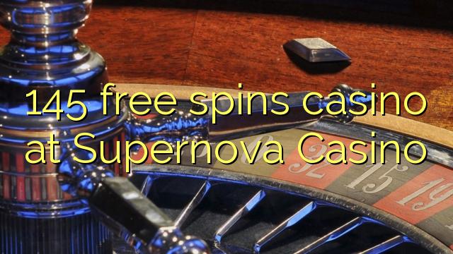 145 free spins casino at Supernova Casino