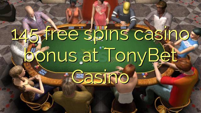 145 tasuta keerutab kasiino bonus TonyBetis Casino