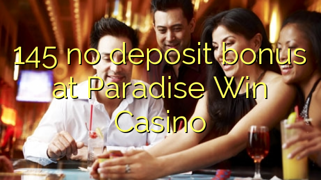 145 ei deposiidi boonus Paradise Win Casino