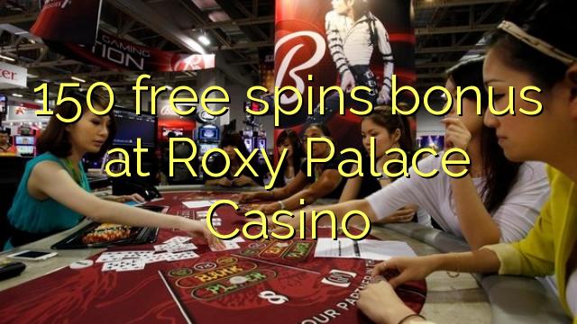 150 ücretsiz Roxy Palace Casino bonusu spin