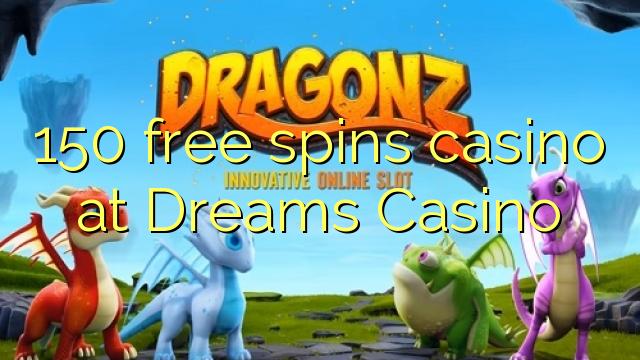 Dreams Casino ਤੇ 150 ਫ੍ਰੀ ਸਪਿਨ ਕੈਸੀਨੋ