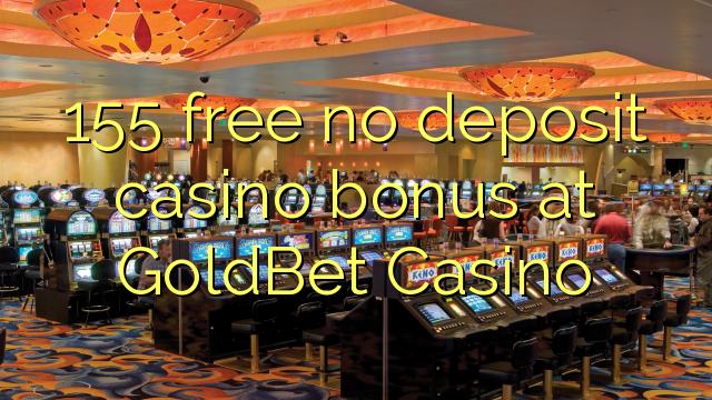155 ngosongkeun euweuh bonus deposit kasino di GoldBet Kasino