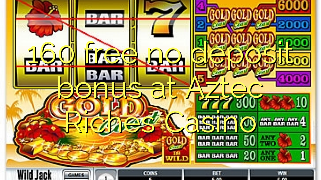 Aztec Riches Casino-da 160 pulsuz depozit bonusu yoxdur