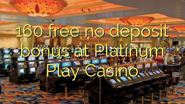 160 ຟຣີບໍ່ມີເງິນຝາກຢູ່ Platinum ຫຼິ້ນ Casino