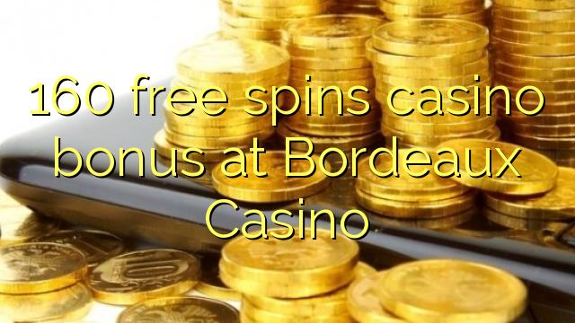 160 bônus livre das rotações casino em Bordeaux Casino