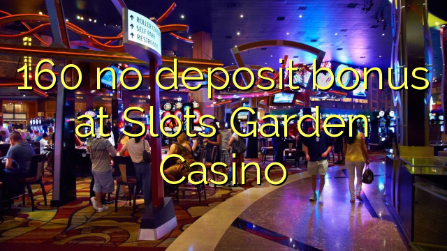 slots garden casino no deposit bonuses