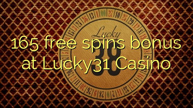 165 free spins bonus at Lucky31 Casino