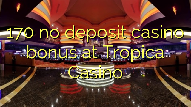 no deposit bonus codes for tropica casino