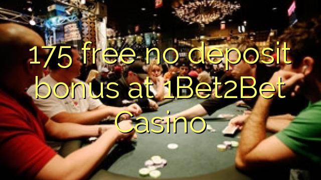175 tasuta ei deposiidi boonus kell 1Bet2Bet Casino