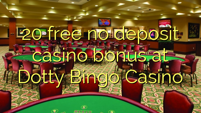 Dotty Bingo Casino heç bir depozit casino bonus pulsuz 20